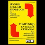 Spanish English Handbook for Medical Professionals : Compendio en Ingles y Espanol Para Profesionales de la Medicine