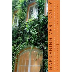 Gardening Vertically Book: 24 Ideas for Creating Your Own Green Walls 9780393733709