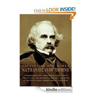 Nathaniel Hawthorne, 5 Works Collection A Wonder Book And Tanglewood Tales,  An Old Woman's Tale, The Blithedale Romance, The House Of The Seven Gables, Mosses From An Old Manse eBook Nathaniel Hawthorne Kindle Store