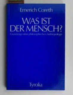 Was ist der Mensch? Grundz�ge philosophischer Anthropologie Emerich Coreth Bücher