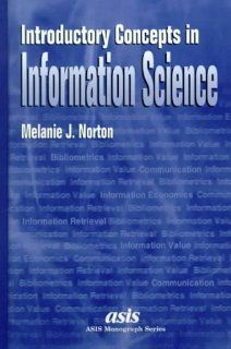 Introductory Concepts in Information Science (Asis Monograph Series) (9781573870870): Melanie J. Norton: Books