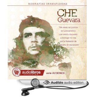 Ernesto Che Guevara: Dramatized Biography: [Ernesto Che Guevara: Dramatized Biography] (Audible Audio Edition): Alvaro Colazo, Aldo Lumb�a, Javier Carbone, Oscar Mercado, Franco Pati�o, Leonel Arias, Ram�n Santiago, Jorge Mansilla: Books