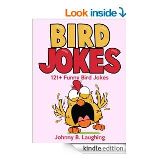 121+ Funny Bird Jokes (Funny and Clean Bird Joke Book for Kids): 121+ Funny and Hilarious Bird Jokes Online   FREE Gift Included! (Funny and Hilarious Joke Books for Children)   Kindle edition by Johnny B. Laughing, Bird Jokes, Joke Book, Joke Book for Kid