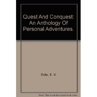 Quest And Conquest An Anthology Of Personal Adventures. E. V. Odle Books