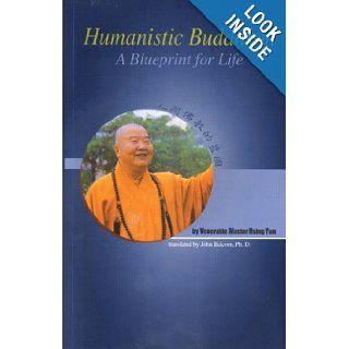 Humanistic Buddhism A Blueprint for Life Venerable Master Hsing Yun, Dr. John Balcom (Translator), Robin Stevens, Edmond Chang 9781932293036 Books