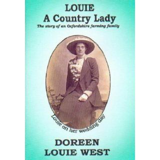Louie: a Country Lady: The Story of an Oxfordshire Farming Family: Doreen Louie West: 9780953111701: Books