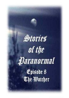 Stories of the Paranormal Episode 8: The Watcher: Bayley Ellenburg; Doris Steadman; Max Watson; Chelsi Archambeau; A.J. Nickell; Alyssa Marie Kelly; L.J. Grillo; Kelly D Weaver, Kelly D Weaver, Kelly D Weaver; Chris Adler: Movies & TV
