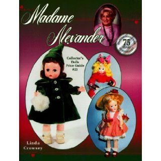 Madame Alexander Collector's Dolls Price Guide, No 23 (23rd ed) Linda Crowsey 9781574320503 Books