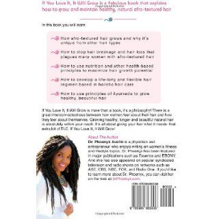 If You Love It, It Will Grow: A Guide To Healthy, Beautiful Natural Hair: Phoenyx Austin: 9780984863006: Books