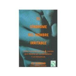 El sindrome del hombre irritable / Irritable male syndrome: Como controlar las 4 causas que provocan la depresion y la violencia / Managing the 4 keydepression and Aggression (Spanish Edition): Jed Diamond: 9789681342548: Books