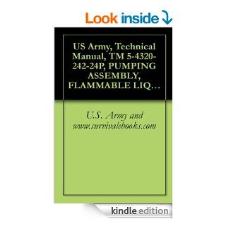 US Army, Technical Manual, TM 5 4320 242 24P, PUMPING ASSEMBLY, FLAMMABLE LIQUID, BULK TRANSFER GASOLINE ENGINE DRIVEN; 350 GPM CAPACITY AT 190 FEET WHEELmilitary manauals, special forces eBook U.S. Army and www.survivalebooks Kindle Store