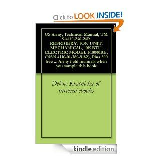 US Army, Technical Manual, TM 9 4110 256 24P, REFRIGERATION UNIT, MECHANICAL, 10K BTU, ELECTRIC MODEL F10000RE, (NSN 4110 01 389 9182), Plus 500 free USfield manuals when you sample this book eBook U.S. Military, U.S. Department of Defense, Delene Kvasnic
