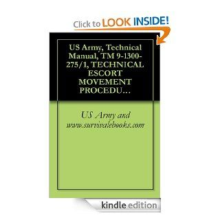 US Army, Technical Manual, TM 9 1300 275/1, TECHNICAL ESCORT MOVEMENT PROCEDURES, 1971 eBook: US Army and www.survivalebooks Kindle Store