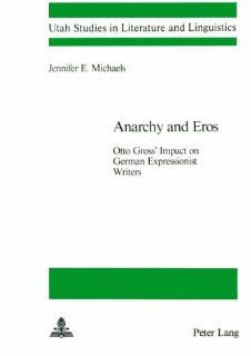 Anarchy and Eros (Utah Studies in Literature and Linguistics) (9780820400006) Jennifer E. Michaels Books