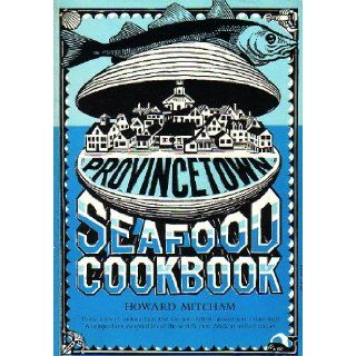 PROVINCETOWN SEAFOOD COOKBOOK Thirty years of cooking Cape Cod fish and shellfish pressed into a clam shell Howard Mitcham Books