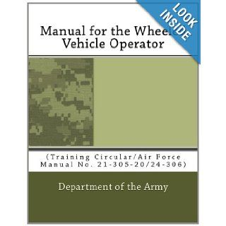 Manual for the Wheeled Vehicle Operator (Training Circular/Air Force Manual No. 21 305 20/24 306) Department of the Army 9781463628185 Books