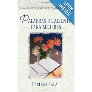 Palabras De Aliento Para Mujeres/words of Encouragement for Women: Una Dosis Semanal Del Amor Y La Provison De Dios/a Weekly Dose of Love And Provision by God (Spanish Edition): Darlene Sala: 9781591858317: Books