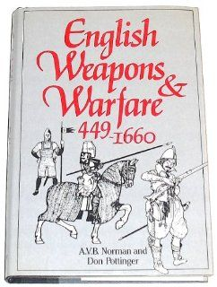 English Weapons and Warfare, 449 1660 A. V. B. Norman, Don Pottinger 9780880290449 Books