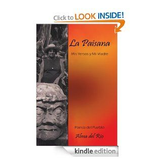 La Paisana: Mis Versos y Mi Madre (Spanish Edition) eBook: Alma del Rio: Kindle Store