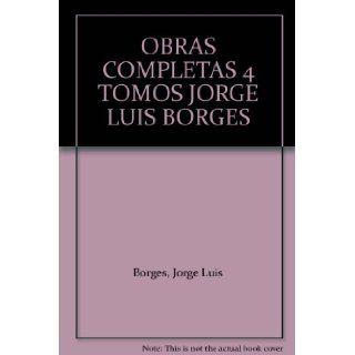 OBRAS COMPLETAS 4 TOMOS JORGE LUIS BORGES Jorge Luis Borges 9789584217455 Books
