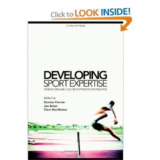 Developing Sport Expertise: Researchers and Coaches put Theory into Practice: Damian Farrow, Joseph Baker, Clare MacMahon: 9780415771870: Books