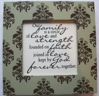 "Kindred Hearts Inspirational Quote Frame (6 x 6 Green Emblem Pattern) (""Our family is a circle of love and strength, founded in faith, joined in love, kept by got together forever"") : Single Frames : Everything Else"
