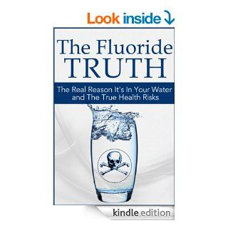 The Fluoride Truth The Real Reason it's In Your Water and the True Health Risks (Society's Secrets Real Conspiracies Exposed) eBook Alex Morello Kindle Store