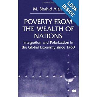 Poverty from the Wealth of Nations: Integration and Polarization in the Global Economy Since 1760: M. Shahid Alam: 9780333779316: Books