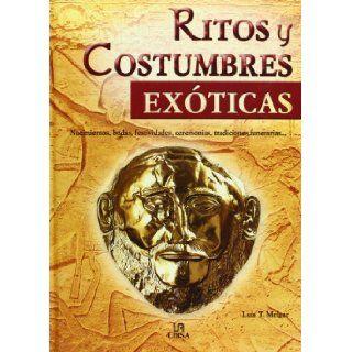 Ritos y Costumbres Exoticas Nacimientos, Bodas, Festividades, Ceremonias, Tradiciones Funerarias(Spanish Edition) (9788466208574) Luis Tomas Melgar Books