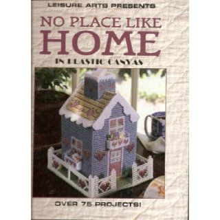 No place like home in plastic canvas (Plastic canvas library) 9781574861396 Books