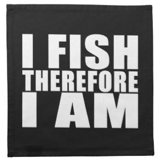 Funny Fishing Quotes Jokes I Fish Therefore I am Cloth Napkins