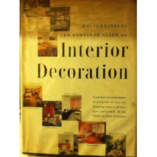 House & Garden's Complete Guide to Interior Decoration: No Author, Photo Illustrated: Books