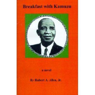Breakfast with Kamuzu: Hubert A. Allen Jr.: 9780964169449: Books