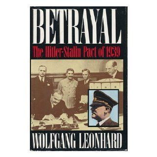 Betrayal: The Hitler Stalin Pact of 1939: Wolfgang Leonhard, Richard D. Bosley: 9780312028688: Books