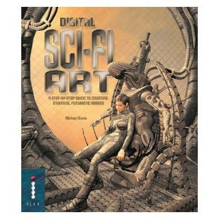 Digital Sci fi Art A Step by step Guide to Creating Stunning, Futuristic Images Michael Burns 9781904705321 Books