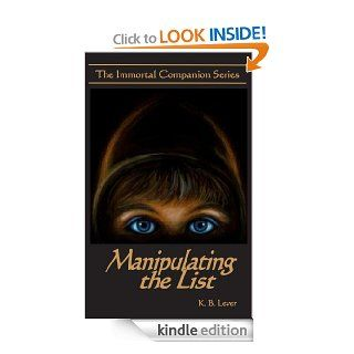 Manipulating the List (The Immortal Companion Series) eBook: K.B.  Lever, Susan Lever, Pegi Swearingen: Kindle Store