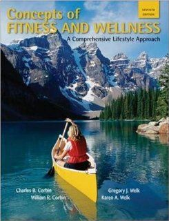 Concepts of Fitness And Wellness: A Comprehensive Lifestyle Approach: Charles Corbin, Gregory Welk, William Corbin, Karen Welk: 9780073523590: Books