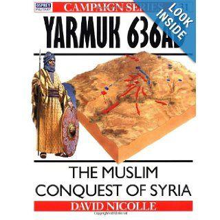 Yarmuk AD 636: The Muslim conquest of Syria (Campaign): David Nicolle: 9781855324145: Books