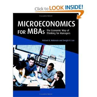 Microeconomics for MBAs: The Economic Way of Thinking for Managers (9780521859813): Richard B. McKenzie, Dwight R. Lee: Books