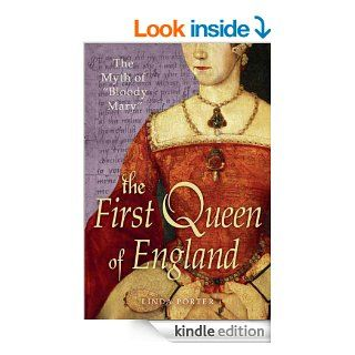 """The Myth of """"Bloody Mary"""" A Biography of Queen Mary I of England eBook Linda Porter Kindle Store"""