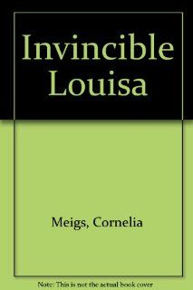 "Invincible Louisa The Story of the Author of ""Little Women"" Cornelia Meigs 9780590419376 Books"