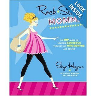 Rock Star Momma: The Hip Guide to Looking Gorgeous Through All Nine Months and Beyond: Skye Hoppus, Mandi Norwood, Amy Denoon: Books