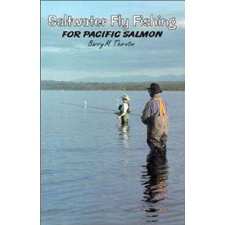 Saltwater Fly Fishing for Pacific Salmon For Pacific Salmon Barry M. Thornton 9780888392688 Books