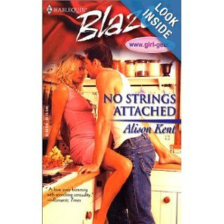 No Strings Attached (www.gIRL gEAR, Book 2) Alison Kent 9780373790364 Books