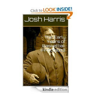 The Early Years of Basketball (Annotated) eBook: Josh Harris: Kindle Store