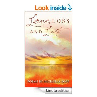 Love, Loss & Lust: Poems by Nicholas Zopp eBook: Nicholas Zopp: Kindle Store