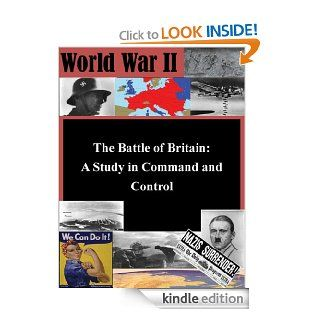 The Battle of Britain A Study in Command and Control (World War II Book 1) eBook Lieutenant Colonel Loren M. Olsen, U.S. Army War College, Kurtis Toppert Kindle Store