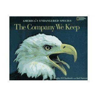 The Company We Keep America's Endangered Species Douglas H. Chadwick, Joel Sartore, National Geographic Society (U. S.) 9780792233107 Books