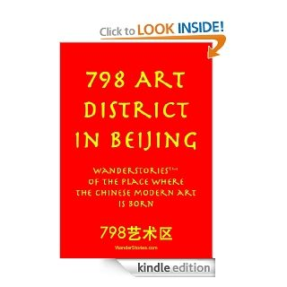 798 Art District in Beijing WanderStories of the place where the Chinese modern art is born (Beijing Stories) eBook Wander Stories Kindle Store