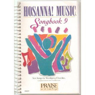Praise & Worship Songbook 9, New Songs for Worshiping Churches   Songs 713 thru 805, Hosanna! Music Song Book   Piano, Keyboard, Guitar Chord Names, Song book   Spiral Bound   1995 Edition (This Collection from the Best Selling Praise & Worship Tap